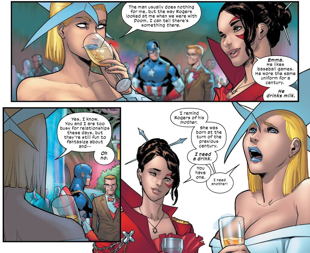 """Emma Frost tells Kitty Pryde that she thinks Captain America might fancy her until she reads his mind more deeply and realizes that she just reminds him of his mother. """"She was born at the turn of the previous century,"""" Emma wails. """"I need a drink,"""" in Marauders #21 (2021)."""