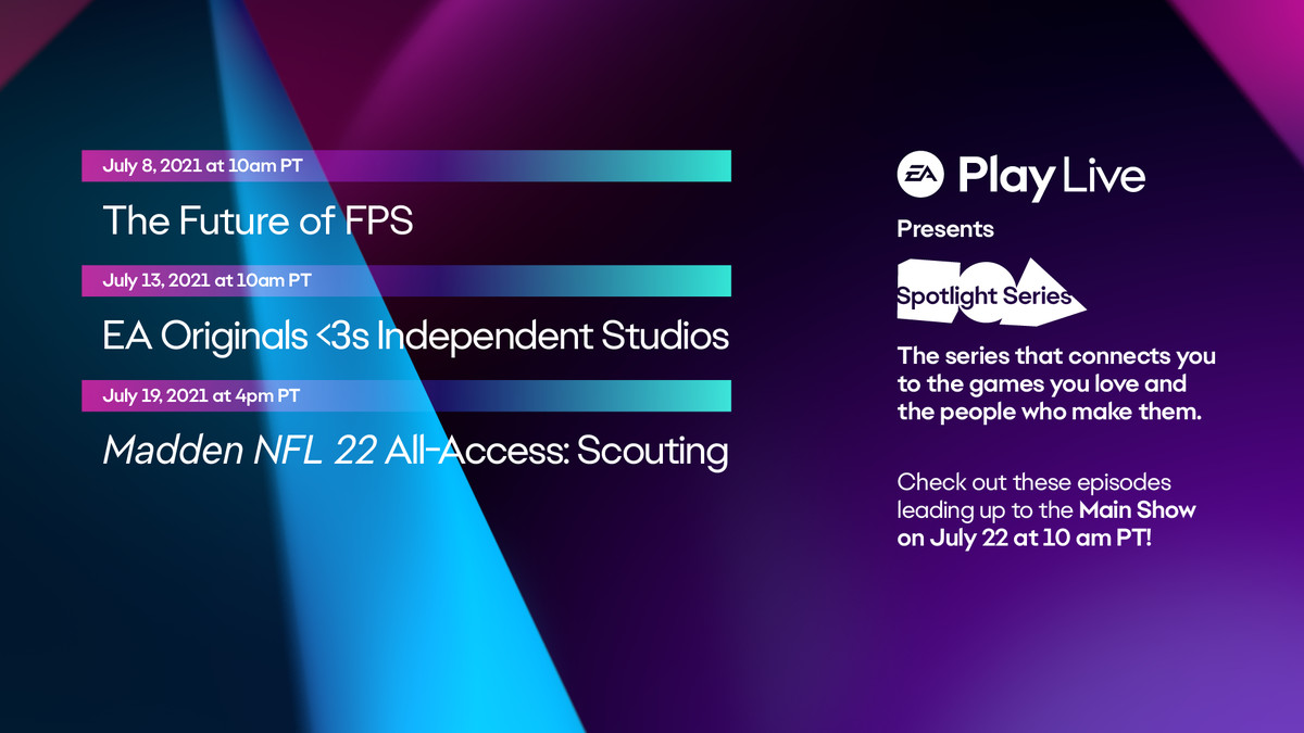 schedule of three live streams preceding EA Play Live: The Future of FPS, July 8, 2021, at 10 am PT; EA Originals, July 13, 2021, at 10 am PT, and Madden NFL 22, July 19, 2021, at 4 pm PT.